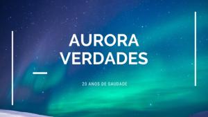 Read more about the article Aurora Verdades – 20 Anos de Saudade