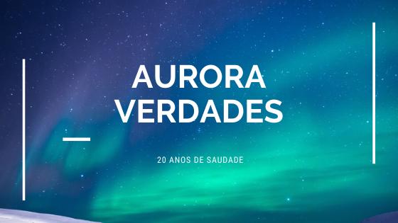 Aurora Verdades – 20 Anos de Saudade